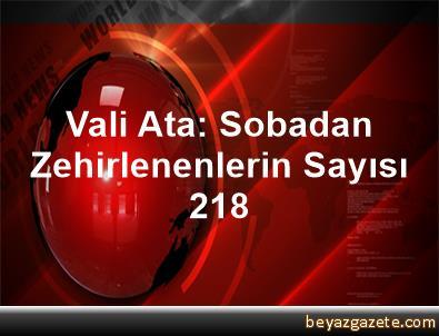 Vali Ata: Sobadan Zehirlenenlerin Sayısı 218
