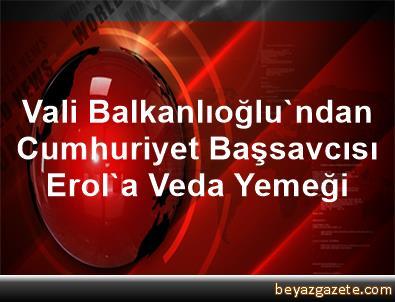 Vali Balkanlıoğlu'ndan Cumhuriyet Başsavcısı Erol'a Veda Yemeği