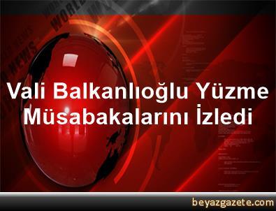 Vali Balkanlıoğlu, Yüzme Müsabakalarını İzledi