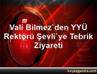 Vali Bilmez'den YYÜ Rektörü Şevli'ye Tebrik Ziyareti