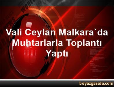 Vali Ceylan, Malkara'da Muhtarlarla Toplantı Yaptı