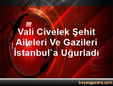 Vali Civelek, Şehit Aileleri Ve Gazileri İstanbul'a Uğurladı