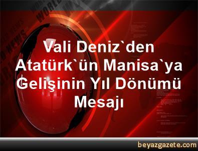 Vali Deniz'den, Atatürk'ün Manisa'ya Gelişinin Yıl Dönümü Mesajı