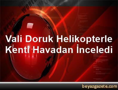 Vali Doruk Helikopterle Kenti Havadan İnceledi