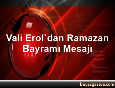 Vali Erol'dan Ramazan Bayramı Mesajı