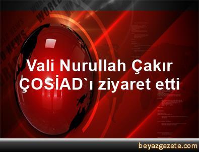 Vali Nurullah Çakır, ÇOSİAD'ı ziyaret etti