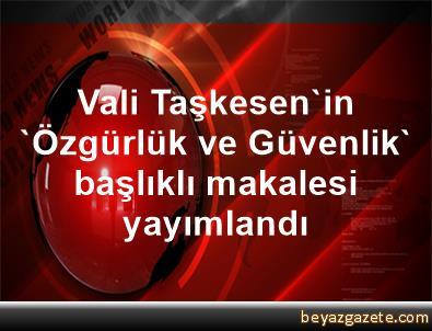 Vali Taşkesen'in 'Özgürlük ve Güvenlik' başlıklı makalesi yayımlandı