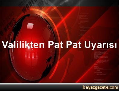 Valilikten Pat Pat Uyarısı