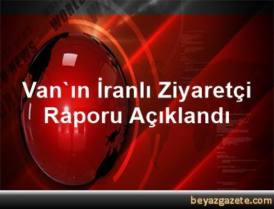 Van'ın İranlı Ziyaretçi Raporu Açıklandı