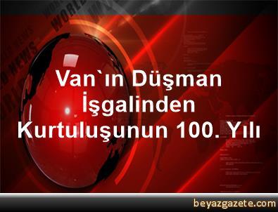 Van'ın Düşman İşgalinden Kurtuluşunun 100. Yılı
