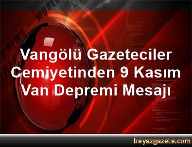 Vangölü Gazeteciler Cemiyetinden 9 Kasım Van Depremi Mesajı