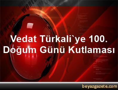Vedat Türkali'ye 100. Doğum Günü Kutlaması