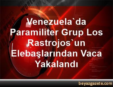 Venezuela'da Paramiliter Grup Los Rastrojos'un Elebaşlarından Vaca Yakalandı