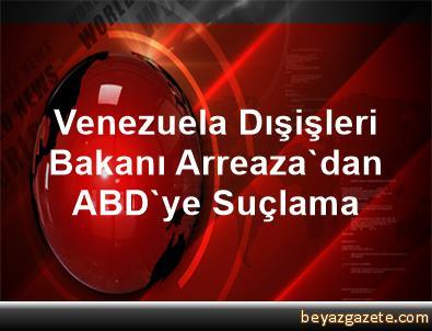 Venezuela Dışişleri Bakanı Arreaza'dan ABD'ye Suçlama
