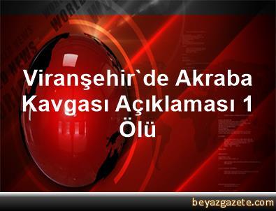 Viranşehir'de Akraba Kavgası Açıklaması 1 Ölü