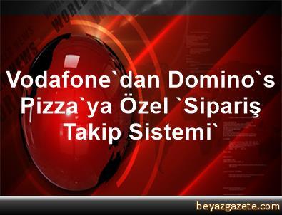 Vodafonedan Dominos Pizzaya özel Sipariş Takip Sistemi Istanbul