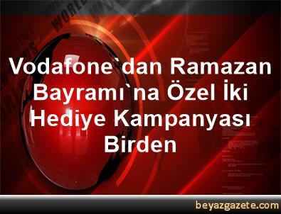 Vodafone'dan Ramazan Bayramı'na Özel İki Hediye Kampanyası Birden