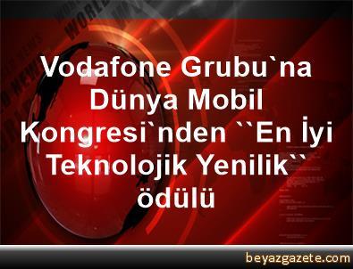 Vodafone Grubu'na Dünya Mobil Kongresi'nden ''En İyi Teknolojik Yenilik'' ödülü