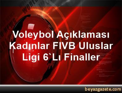 Voleybol Açıklaması Kadınlar FIVB Uluslar Ligi 6'Lı Finaller