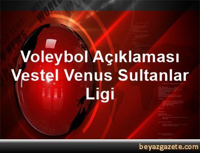 Voleybol Açıklaması Vestel Venus Sultanlar Ligi