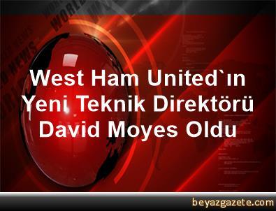 West Ham United'ın Yeni Teknik Direktörü David Moyes Oldu