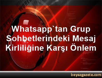 Whatsapp'tan Grup Sohbetlerindeki Mesaj Kirliliğine Karşı Önlem