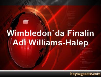 Wimbledon'da Finalin Adı Williams-Halep