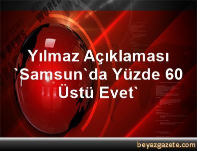 Yılmaz Açıklaması 'Samsun'da Yüzde 60 Üstü Evet'