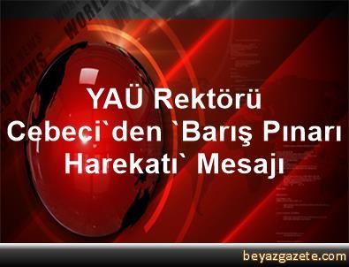 YAÜ Rektörü Cebeci'den 'Barış Pınarı Harekatı' Mesajı
