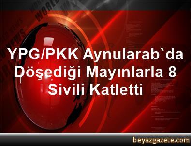 YPG/PKK, Aynularab'da Döşediği Mayınlarla 8 Sivili Katletti