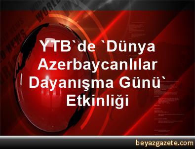 YTB'de 'Dünya Azerbaycanlılar Dayanışma Günü' Etkinliği