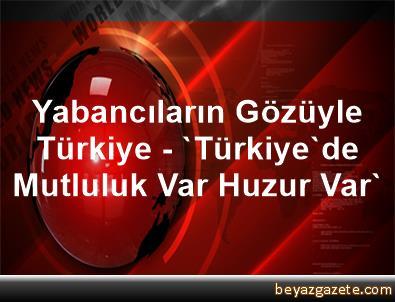 Yabancıların Gözüyle Türkiye - 'Türkiye'de Mutluluk Var, Huzur Var'