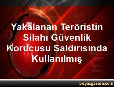Yakalanan Teröristin Silahı Güvenlik Korucusu Saldırısında Kullanılmış