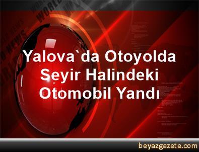 Yalova'da Otoyolda Seyir Halindeki Otomobil Yandı