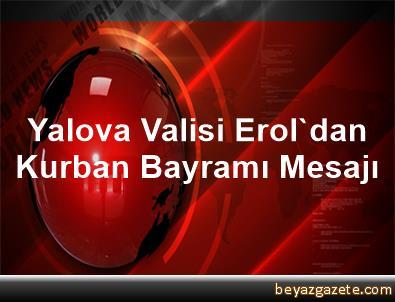 Yalova Valisi Erol'dan Kurban Bayramı Mesajı