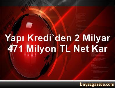 Yapı Kredi'den 2 Milyar 471 Milyon TL Net Kar