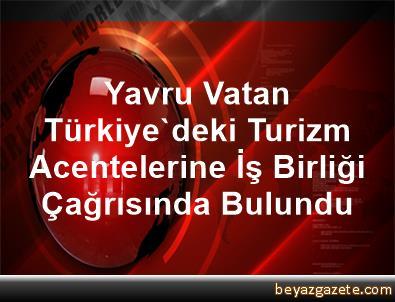 Yavru Vatan, Türkiye'deki Turizm Acentelerine İş Birliği Çağrısında Bulundu