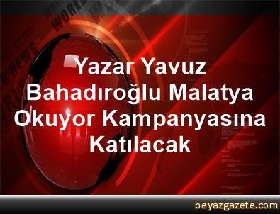 Yazar Yavuz Bahadıroğlu, Malatya Okuyor Kampanyasına Katılacak