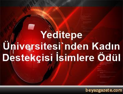 Yeditepe Üniversitesi'nden Kadın Destekçisi İsimlere Ödül