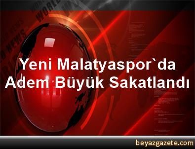 Yeni Malatyaspor'da Adem Büyük Sakatlandı