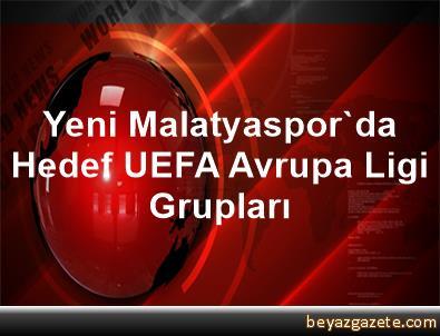 Yeni Malatyaspor'da Hedef UEFA Avrupa Ligi Grupları