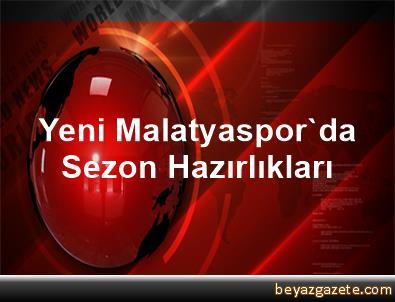 Yeni Malatyaspor'da Sezon Hazırlıkları