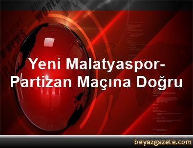 Yeni Malatyaspor-Partizan Maçına Doğru