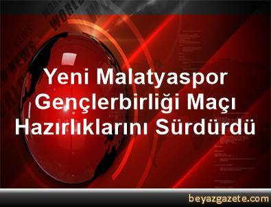 Yeni Malatyaspor, Gençlerbirliği Maçı Hazırlıklarını Sürdürdü