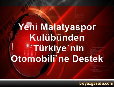 Yeni Malatyaspor Kulübünden 'Türkiye'nin Otomobili'ne Destek
