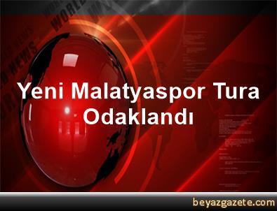 Yeni Malatyaspor Tura Odaklandı