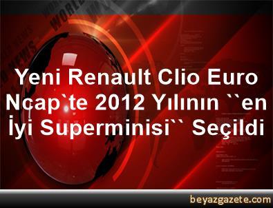 Yeni Renault Clio Euro Ncap'te 2012 Yılının ''en İyi Superminisi'' Seçildi