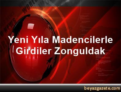 Yeni Yıla Madencilerle Girdiler Zonguldak