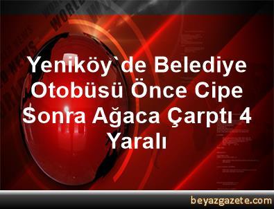 Yeniköy'de Belediye Otobüsü Önce Cipe Sonra Ağaca Çarptı, 4 Yaralı