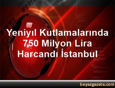 Yeniyıl Kutlamalarında 750 Milyon Lira Harcandı İstanbul
